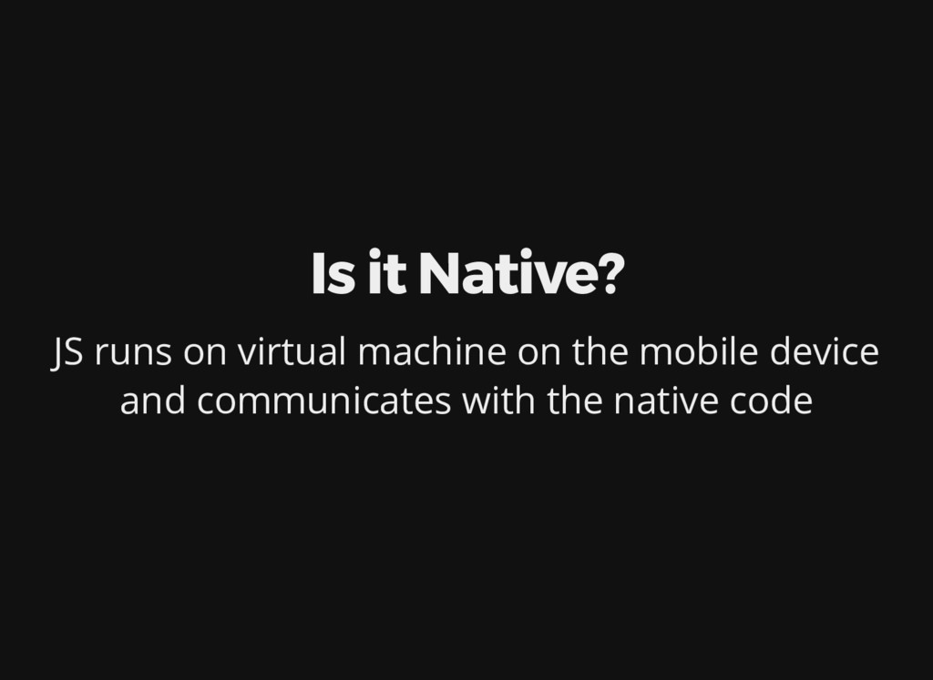 Is it Native? JS runs on virtual machine on the...