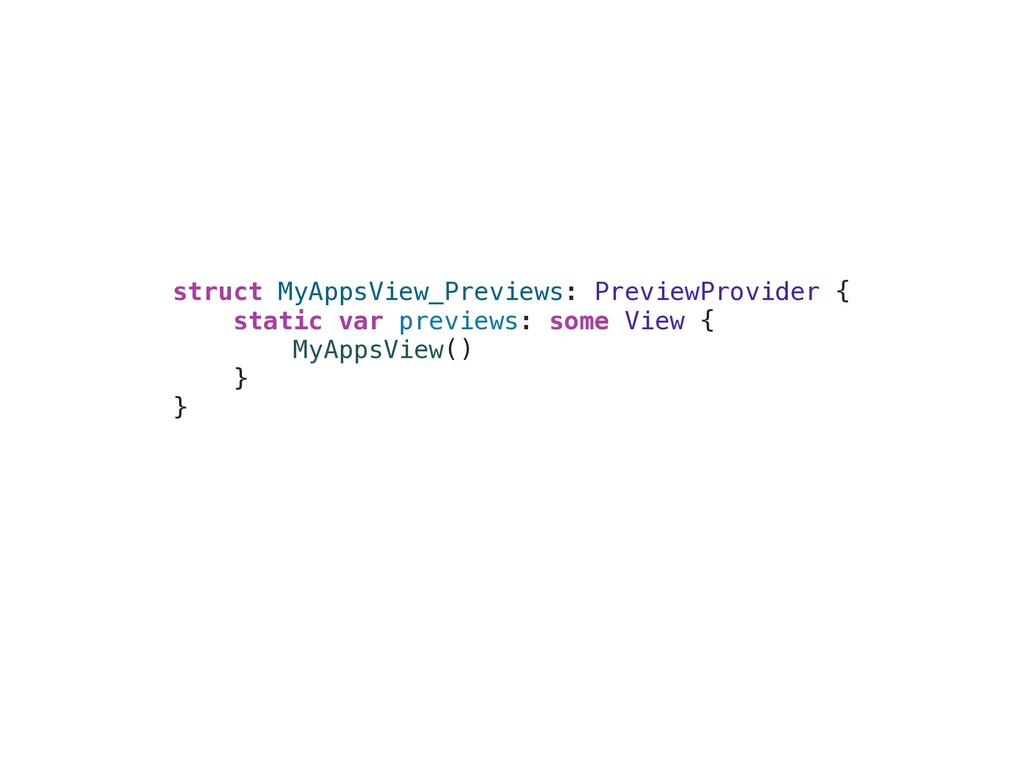 struct MyAppsView_Previews: PreviewProvider {  ...