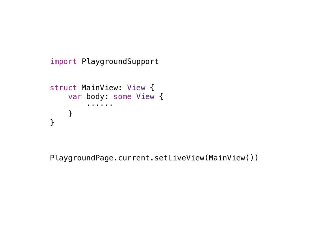 import PlaygroundSupport   struct MainView: Vie...