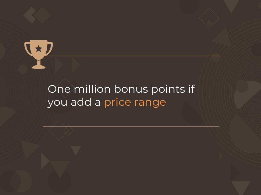 One million bonus points if you add a price ran...