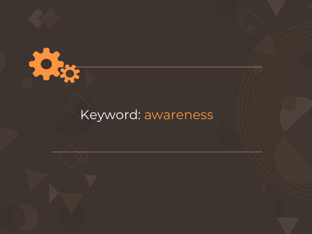 Keyword: awareness