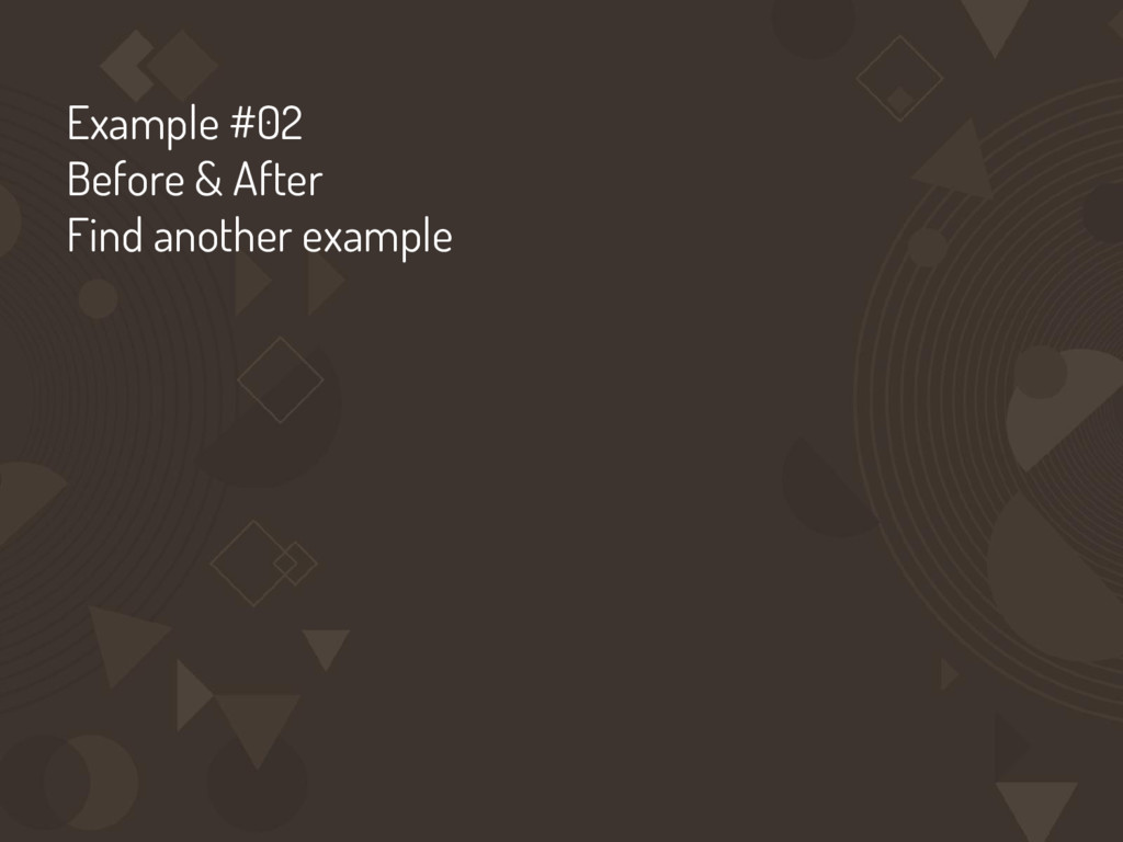 Example #02 Before & After Find another example