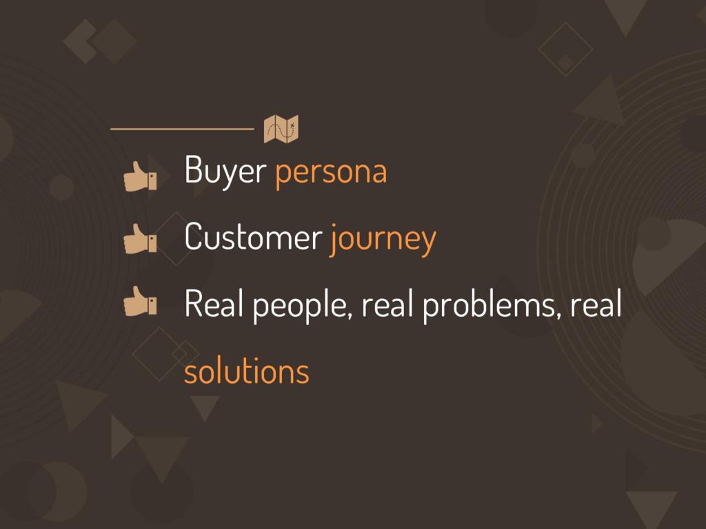 Buyer persona Customer journey Real people, rea...