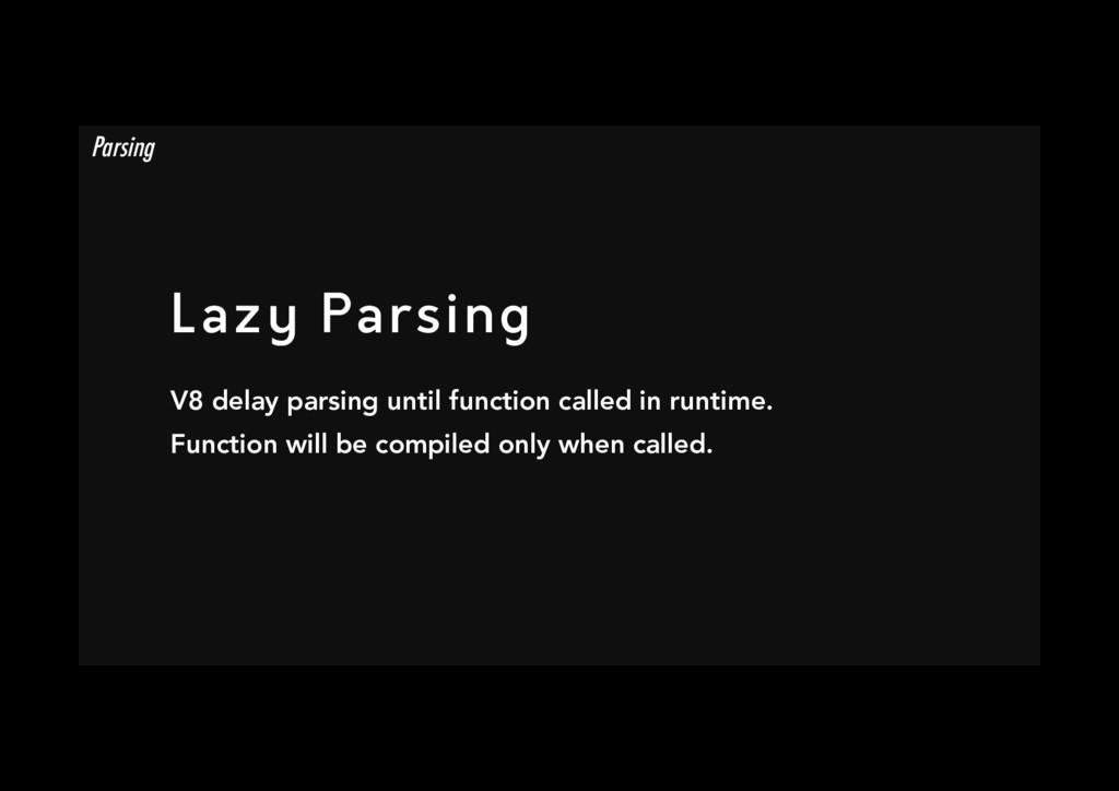 Lazy Parsing V8 delay parsing until function c...