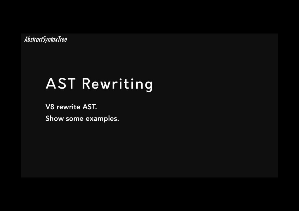 AST Rewriting V8 rewrite AST. Show some exampl...
