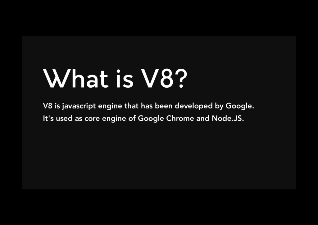 What is V8? V8 is javascript engine that has b...