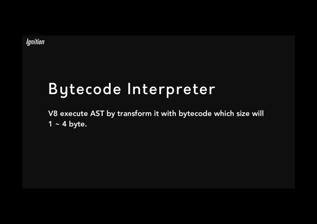 Bytecode Interpreter V8 execute AST by transfo...