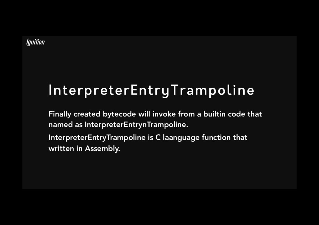 InterpreterEntryTrampoline Finally created byt...