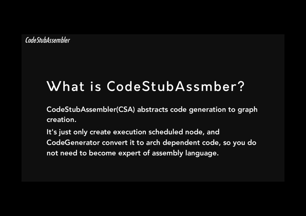 What is CodeStubAssmber? CodeStubAssembler(CSA...