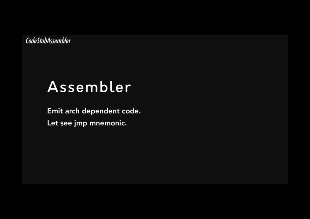 Assembler Emit arch dependent code. Let see jm...