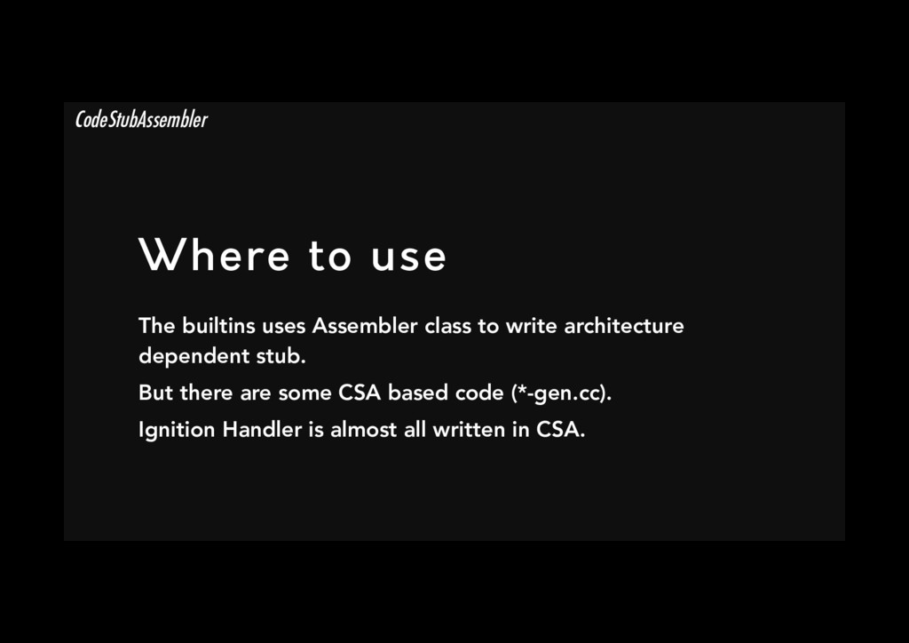 Where to use The builtins uses Assembler class...