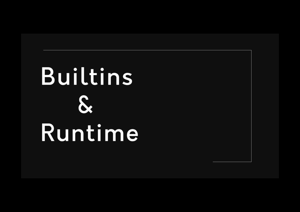 Builtins & Runtime