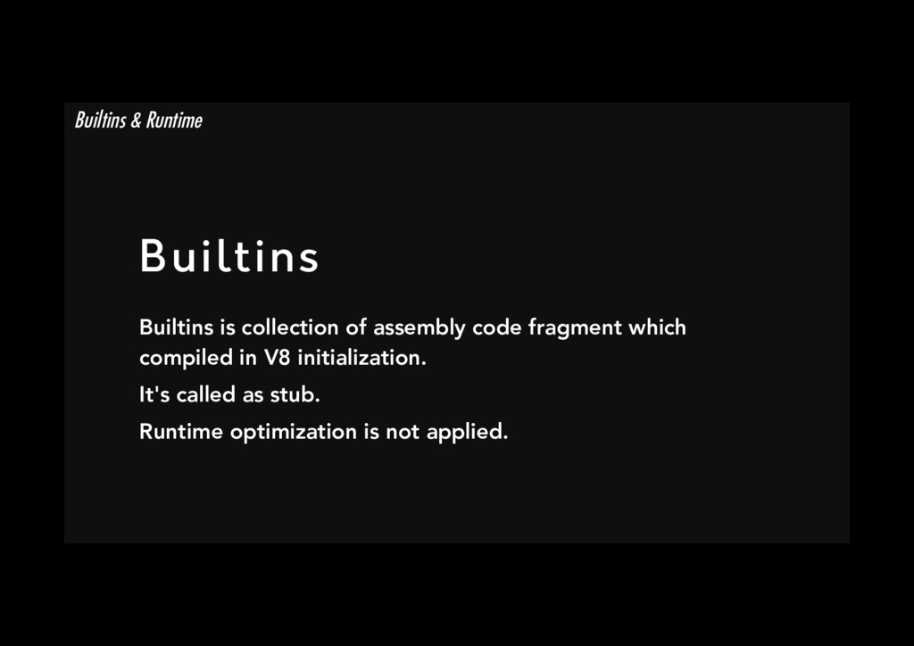 Builtins Builtins is collection of assembly co...