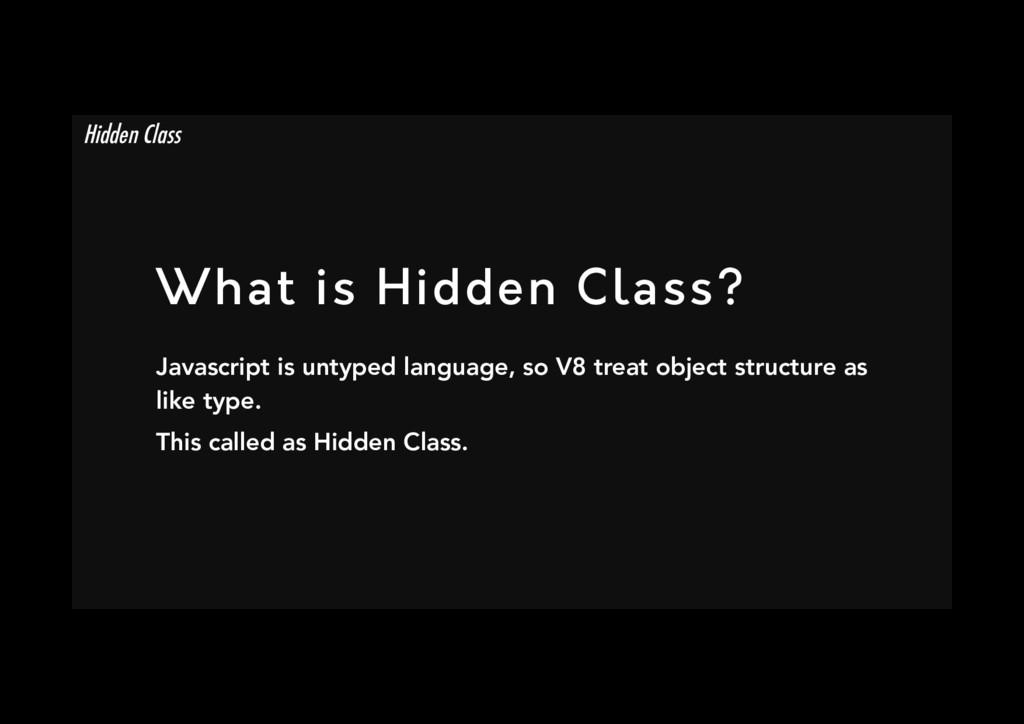 What is Hidden Class? Javascript is untyped la...