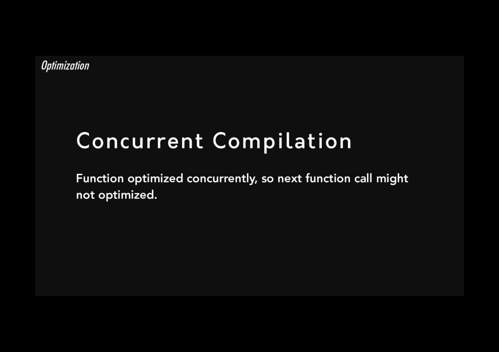 Concurrent Compilation Function optimized conc...