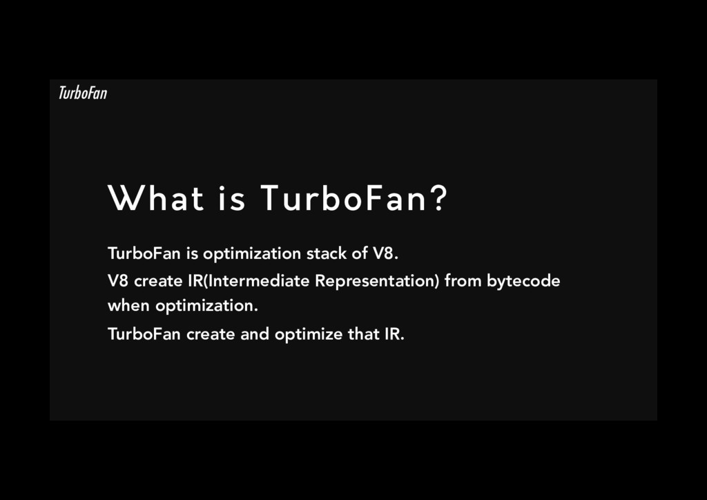What is TurboFan? TurboFan is optimization sta...