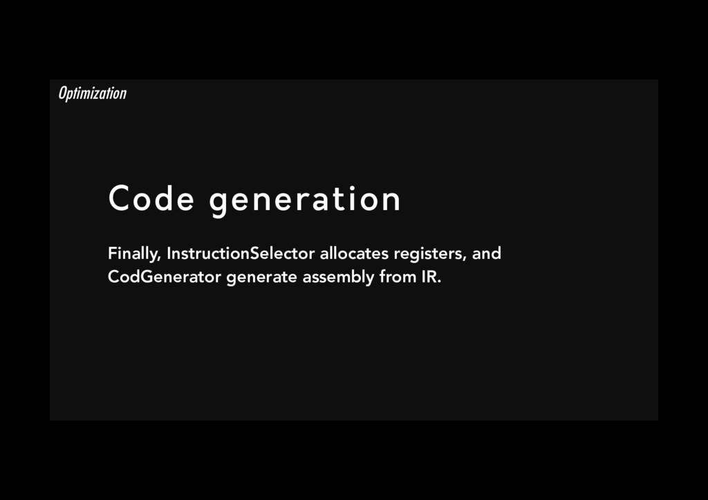 Code generation Finally, InstructionSelector a...