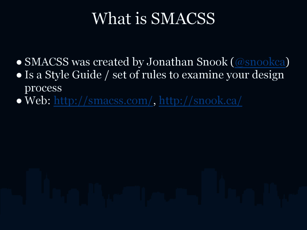 What is SMACSS ● SMACSS was created by Jonathan...