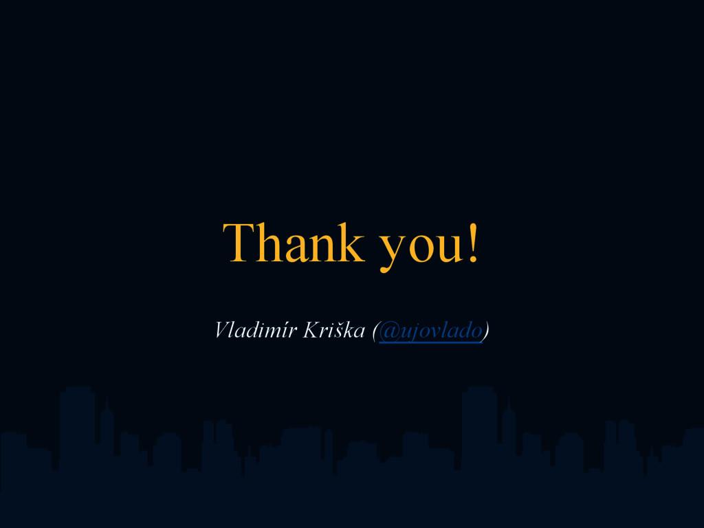 Thank you! Vladimír Kriška (@ujovlado)