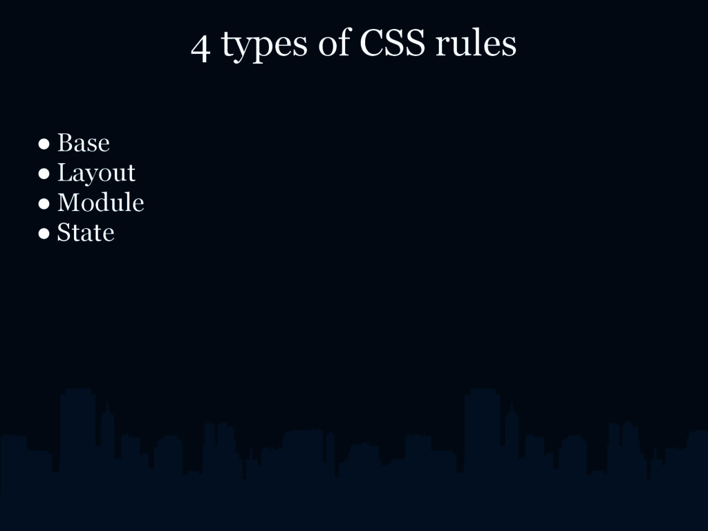 4 types of CSS rules ● Base ● Layout ● Module ●...