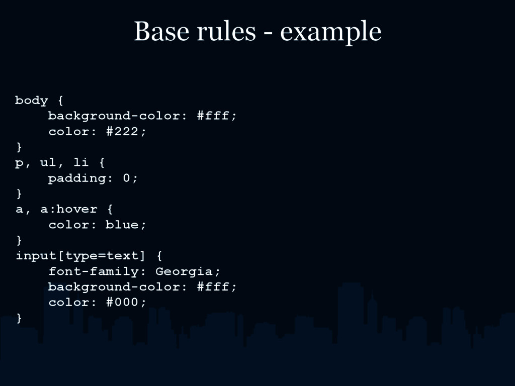 Base rules - example body { background-color: #...