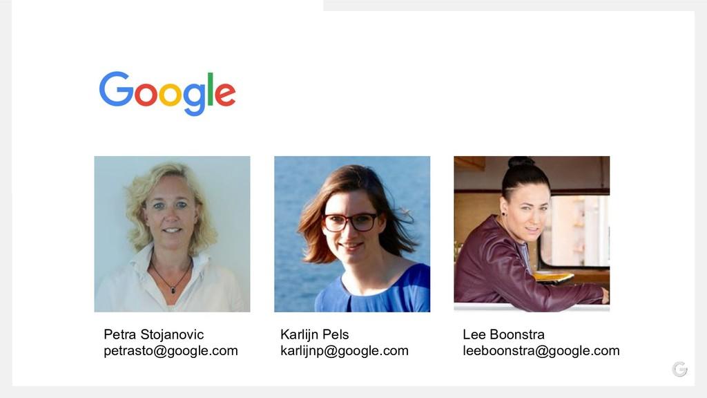 Petra Stojanovic petrasto@google.com Karlijn Pe...