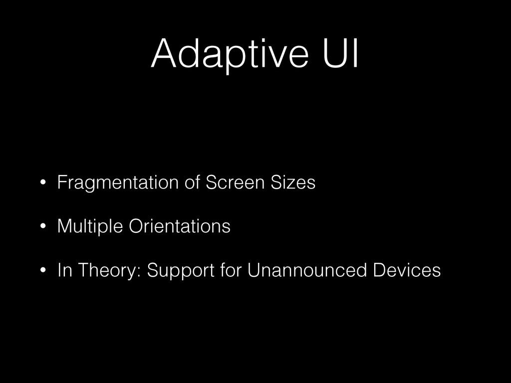 Adaptive UI • Fragmentation of Screen Sizes • M...