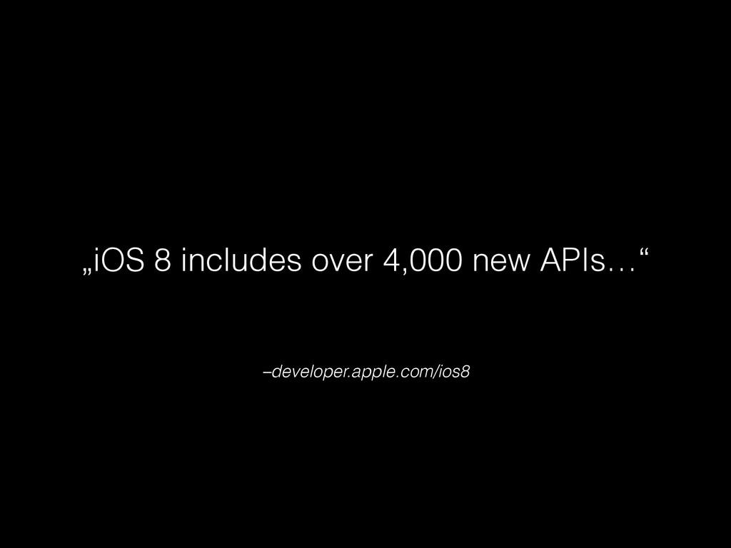 """–developer.apple.com/ios8 """"iOS 8 includes over ..."""