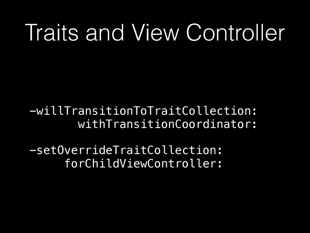 Traits and View Controller -willTransitionToTra...