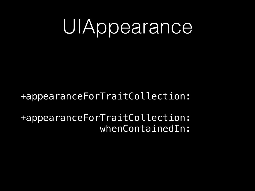 UIAppearance +appearanceForTraitCollection: +ap...