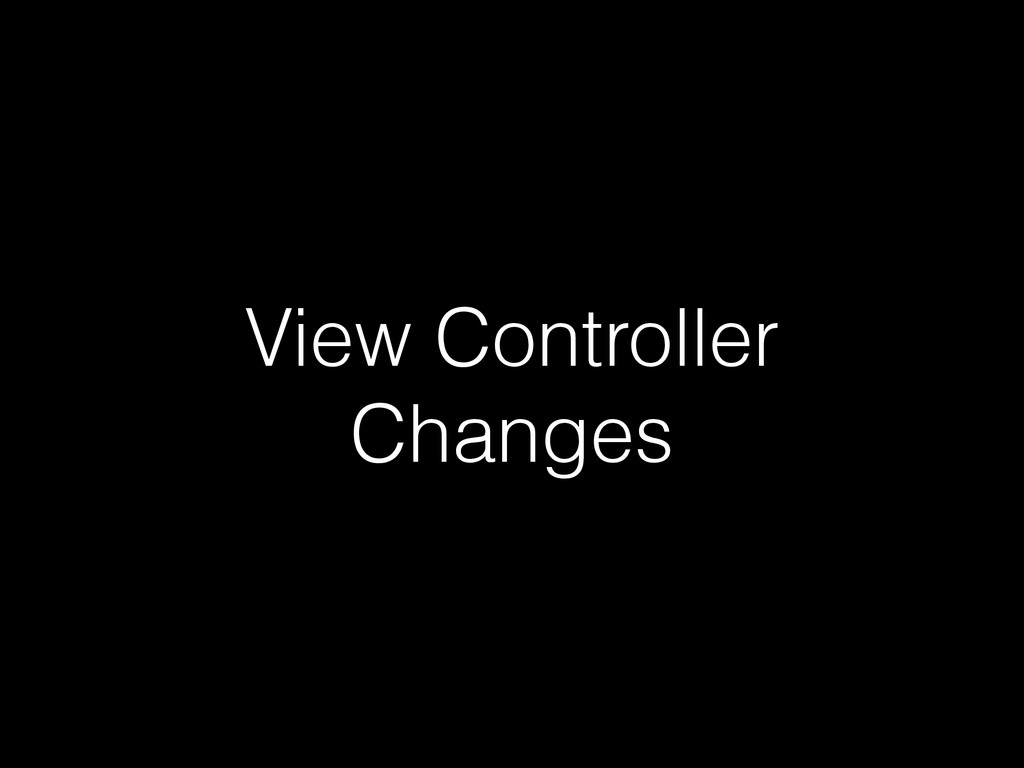 View Controller Changes