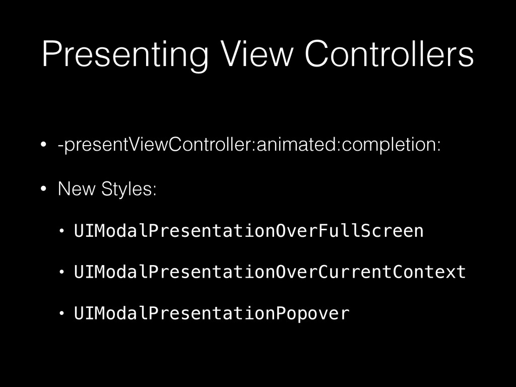 Presenting View Controllers • -presentViewContr...