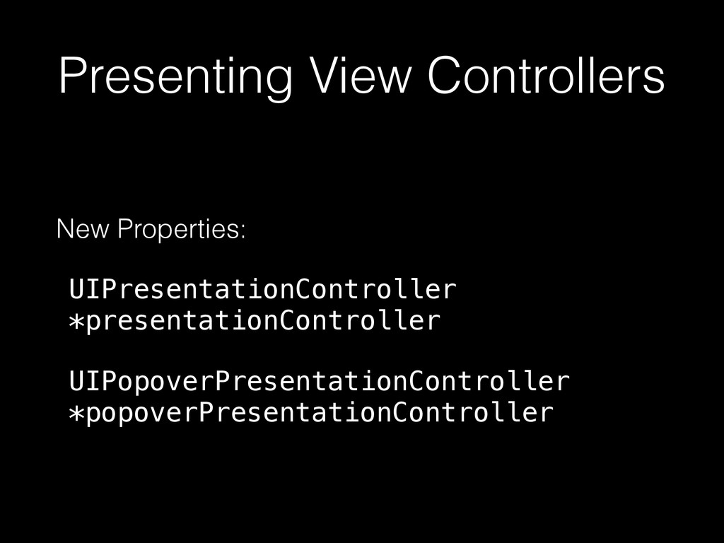 Presenting View Controllers New Properties: UIP...