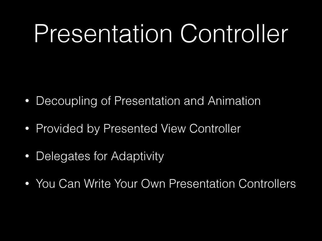 Presentation Controller • Decoupling of Present...