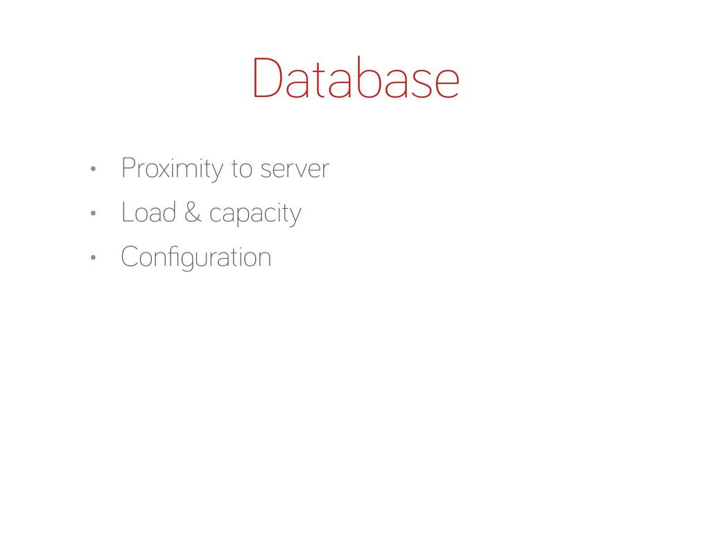 Database • Proximity to server • Load & capacit...