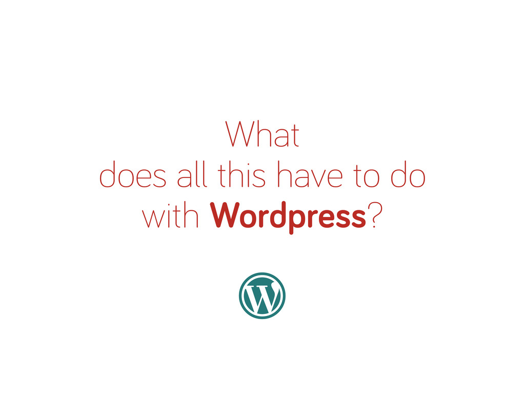What does all this have to do with Wordpress?