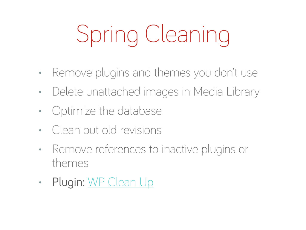 Sprin Cleanin • Remove plu ins and themes you d...