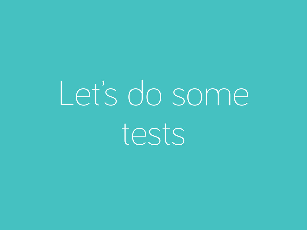 Let's do some tests