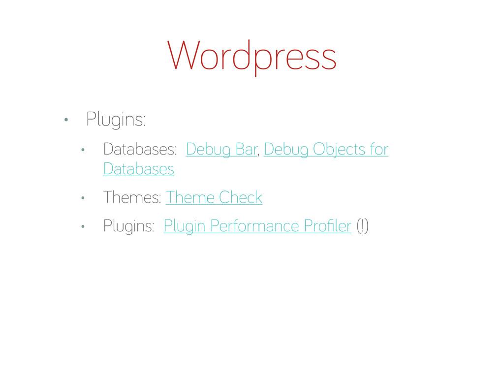 • Plu ins: • Databases: Debu Bar, Debu Objects ...