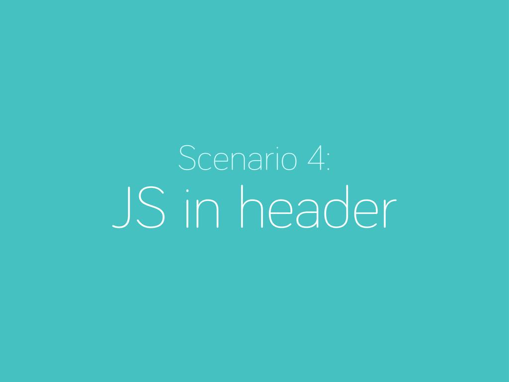 Scenario 4: JS in header