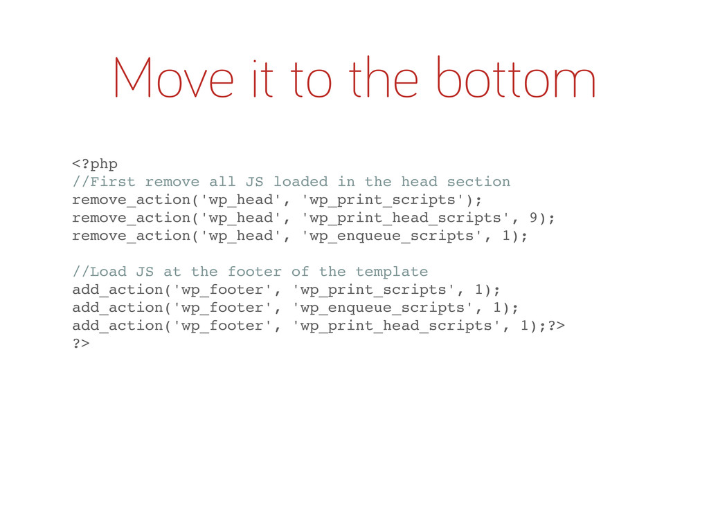 Move it to the bottom <?php //First remove all ...