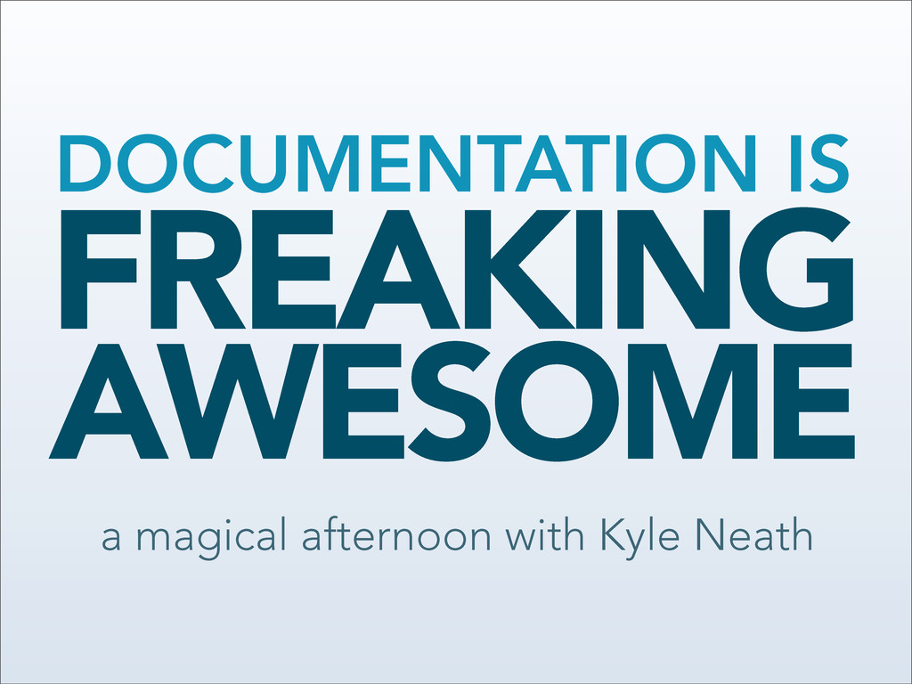 FREAKING AWESOME DOCUMENTATION IS a magical aft...