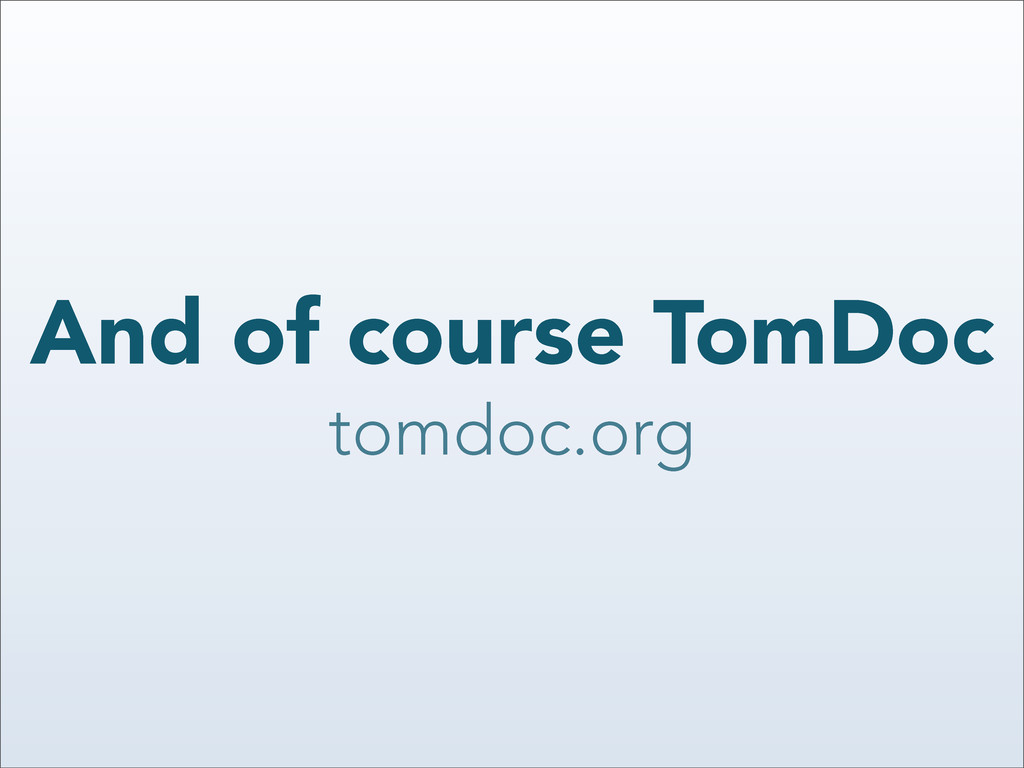 And of course TomDoc tomdoc.org