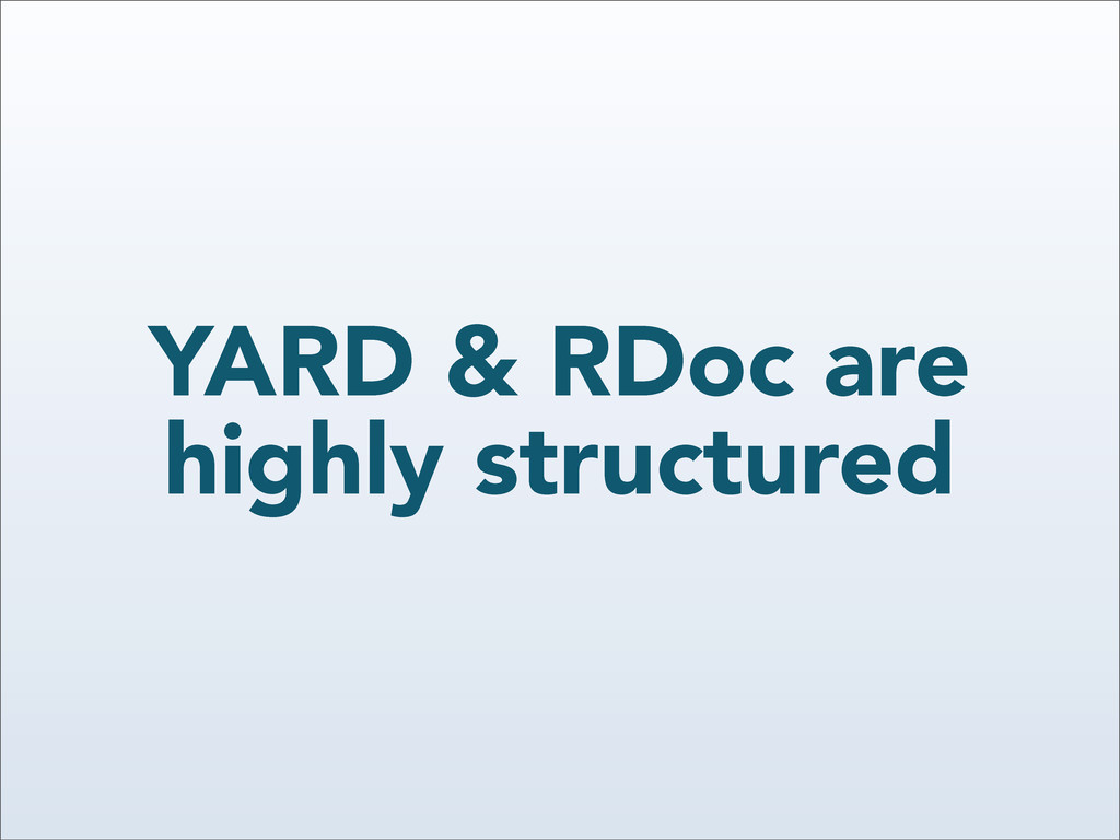 YARD & RDoc are highly structured