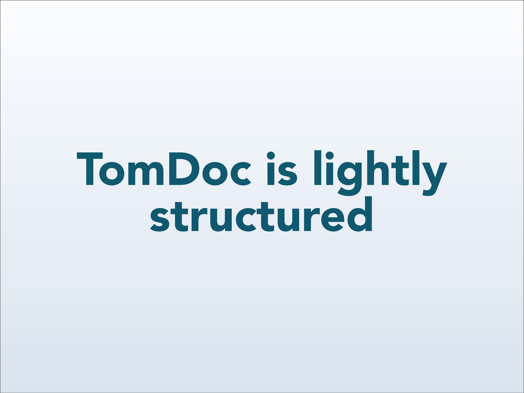 TomDoc is lightly structured