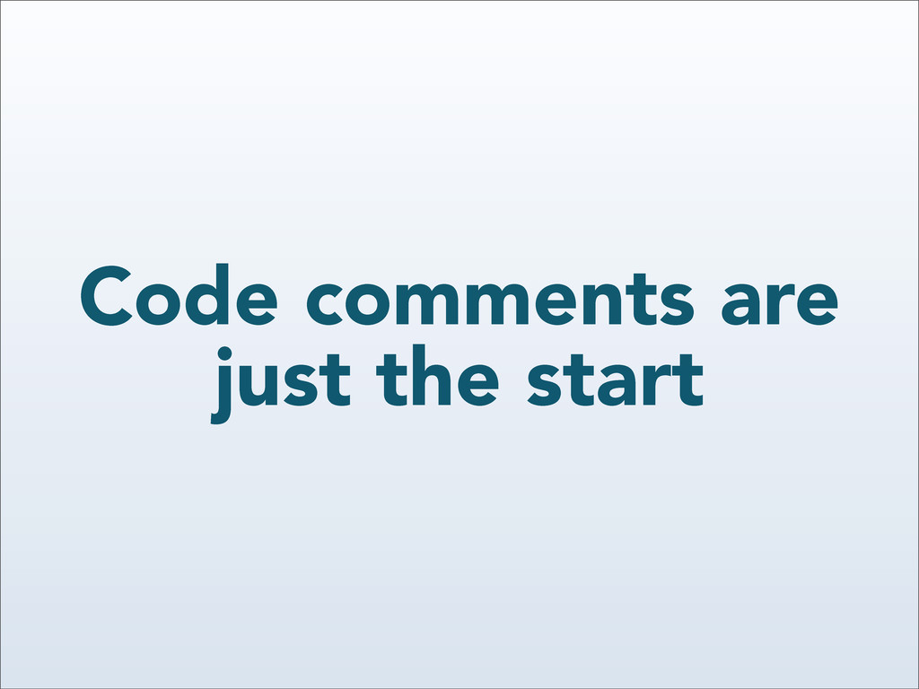 Code comments are just the start