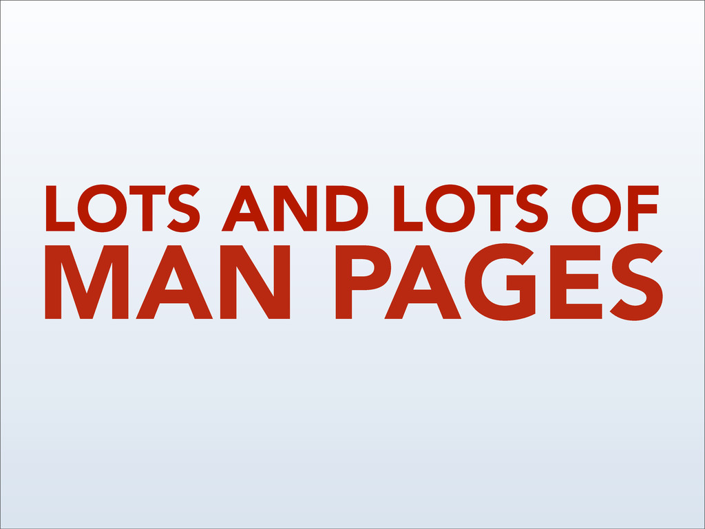 MAN PAGES LOTS AND LOTS OF