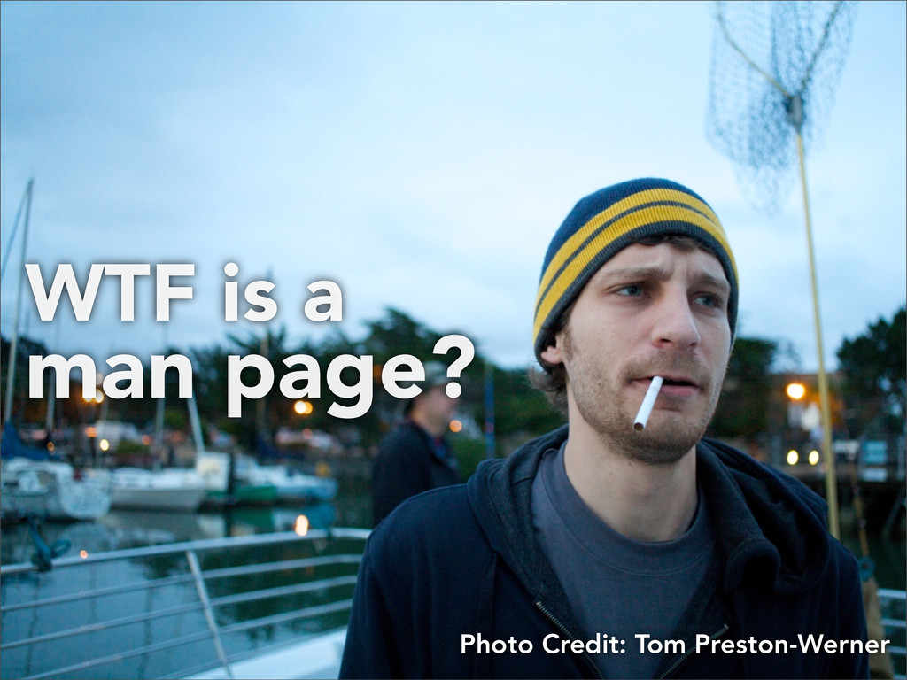 WTF is a man page? Photo Credit: Tom Preston-We...