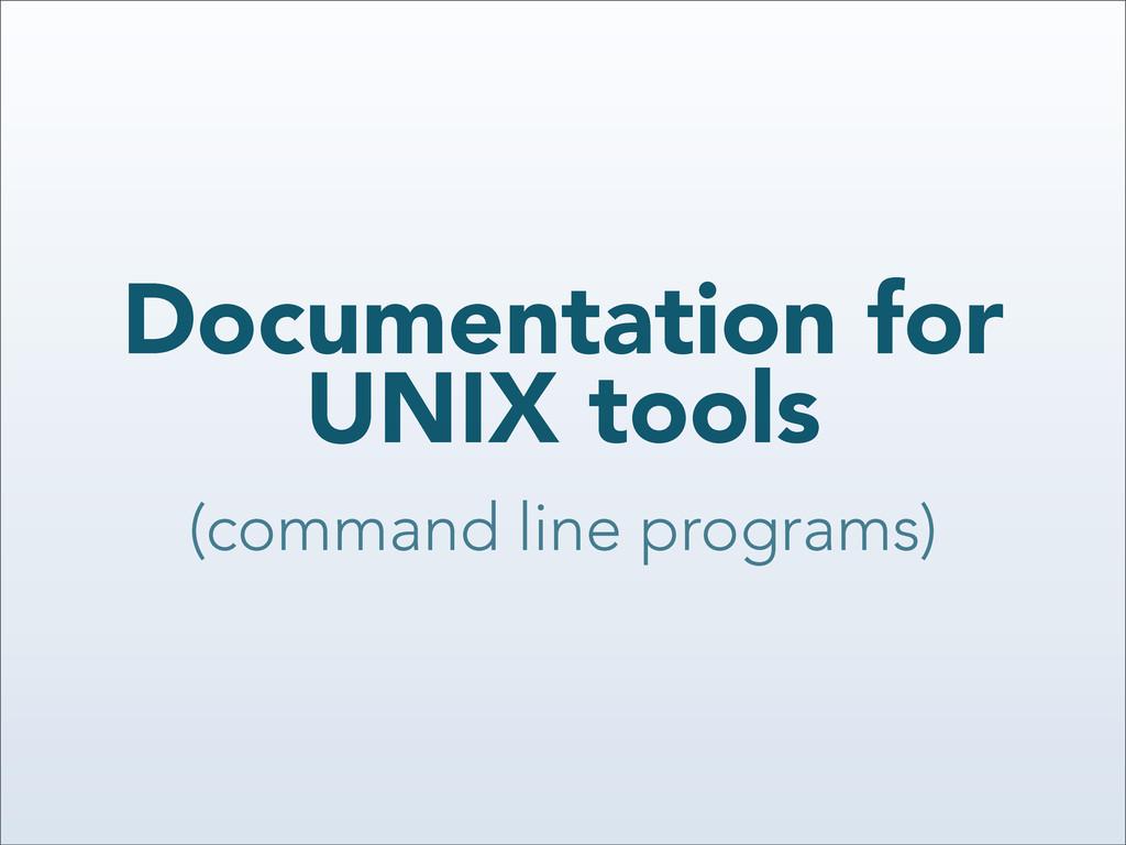 Documentation for UNIX tools (command line prog...