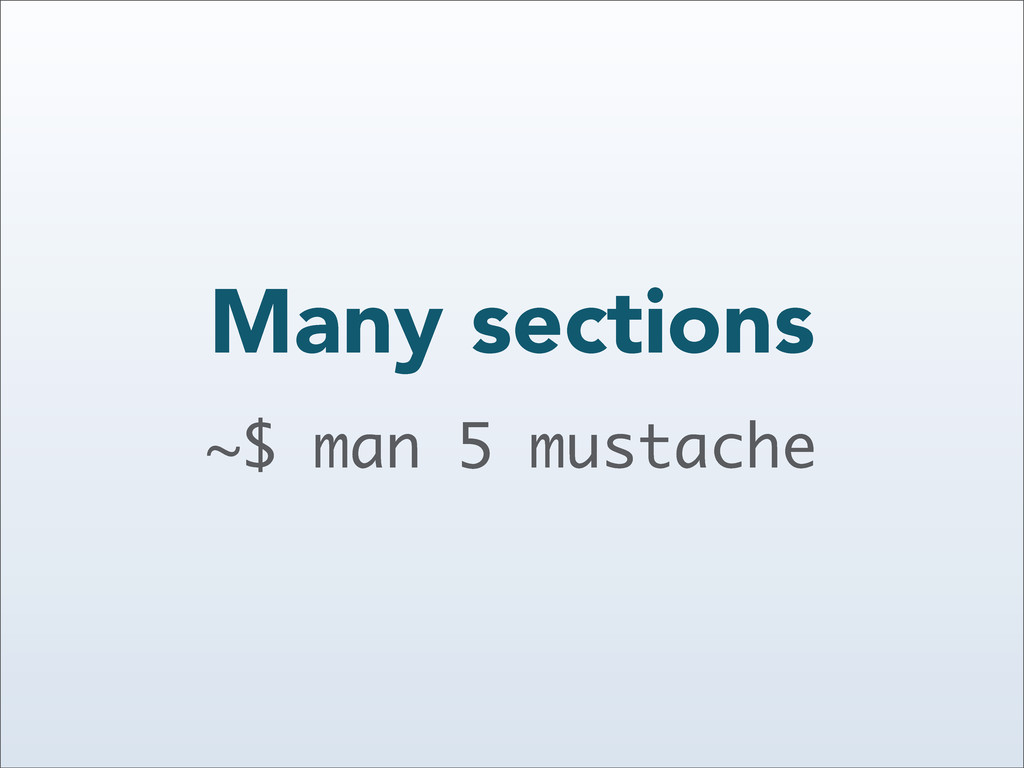 Many sections ~$ man 5 mustache